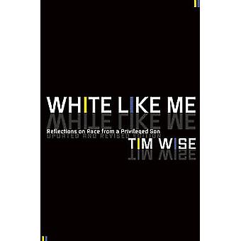 White Like Me - Reflections on Race from a Privileged Son (Revised edi