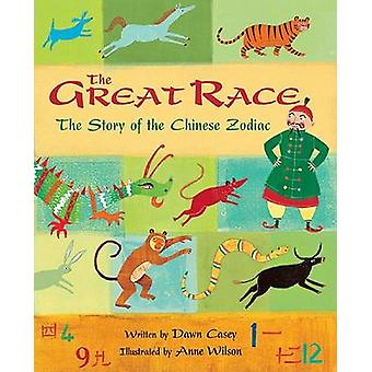 The Great Race - The Story of the Chinese Zodiac by Dawn Casey - Anne