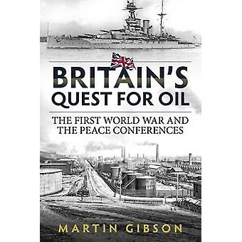 Britain's Quest for Oil - The First World War and the Peace Conference