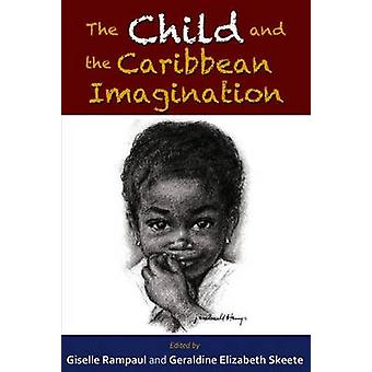 The Child and the Caribbean Imagination by Giselle Rampaul - Geraldin